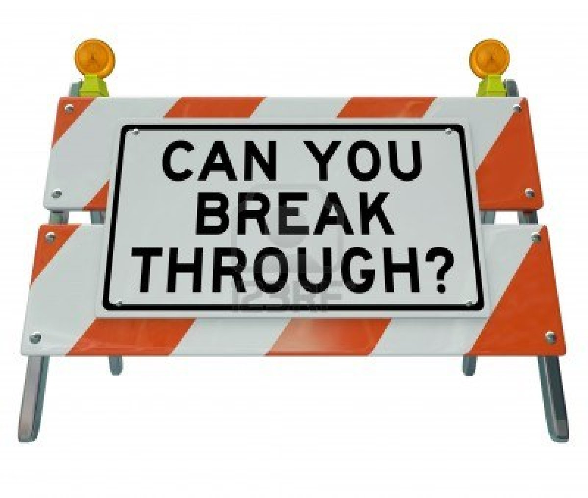 Orange and white striped construction sign with Can You Break Through printed on an attached sign