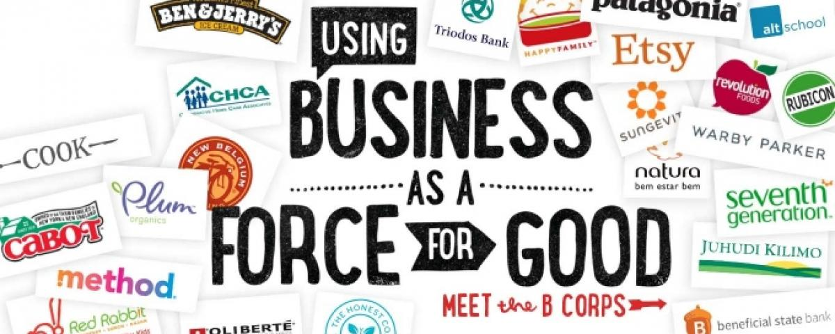 B Corporation slogan, Business as a Force for Good, along with logos of B Corporations such as Ben and Jerry's and Patagonia
